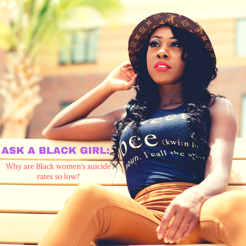 Ask A Black Girl: Why are Black women's suicide rates so low?